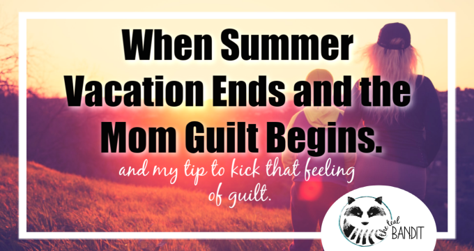 When Summer Vacation Ends and the Mom Guilt Begins.